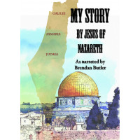 MY STORY - by Jesus of Nazareth - as Narrated by Brendan Butler