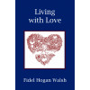 Living With Love  - By Fidel Hogan Walsh