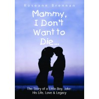 Mammy I don't Want to Die by Roseann Brennan